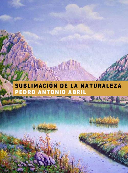 Exposición 'Sublimación de la naturaleza' de Pedro Antonio Abril en Calasparra