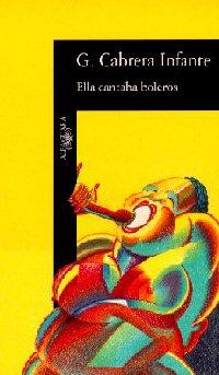 Ella canta boleros, obra del escritor Guillermo Cabrera INfante